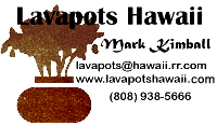 lavapots@hawaii.rr.com or 808-938-5666